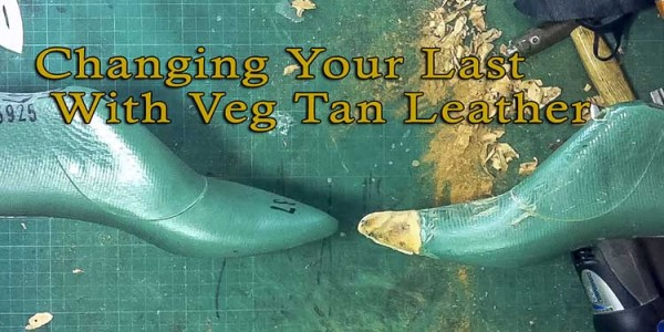 Changing Your Last with Veg tan Leather: Part 2