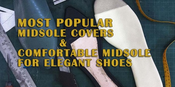 Most Popular Midsole Covers  and Comfortable Midsole for Elegant Shoes: Part 2