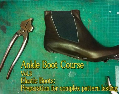 Ankle Boot Course: Vol.3 Elastic Boots: Preparation for  complex pattern lasting