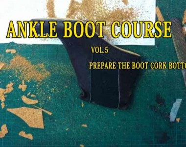 Ankle Boot Course: Vol.5 Elastic Boots: Prepare the boot cork bottom