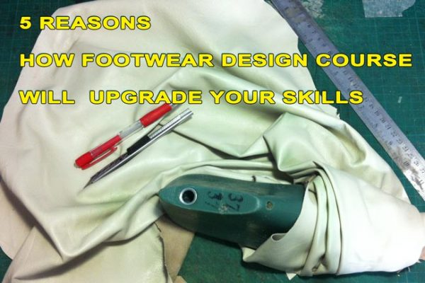 5 reasons how Footwear Design Course will upgrade your skills