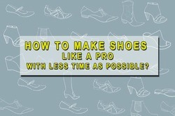 How to make shoes as a pro?