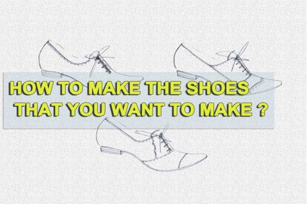 How to make the shoes that you want to make?