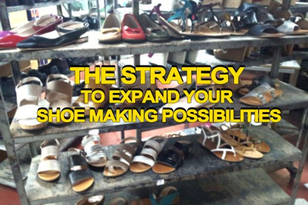 Strategy to expand your shoe making possibilities