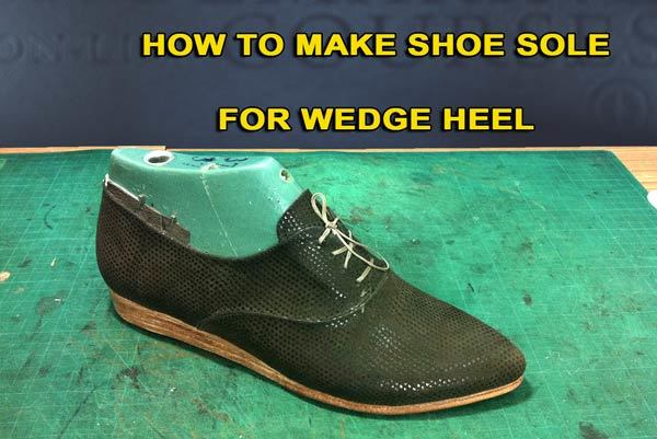 Oxford course: How to make shoes sole for wedge heel 13 ...