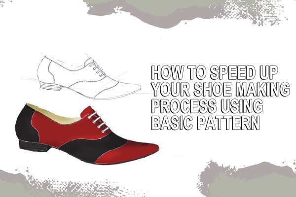 How to speed up your shoe making process using basic pattern
