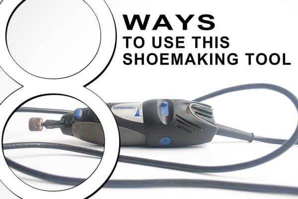 Dremel drill: 8 Ways to Use This Shoemaking Tool