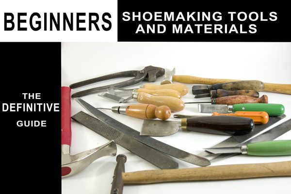 Beginners Shoemaking Tools and Materials:The Definitive Guide