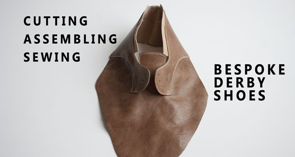 Derby shoes Cutting/Assembling/ Sewing: Bespoke Derby Hand sewn Opanka Shoes Course 19