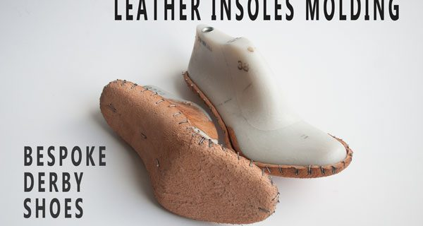 Leather insoles molding: Bespoke Derby Hand sewn  Opanka Shoes Course 20
